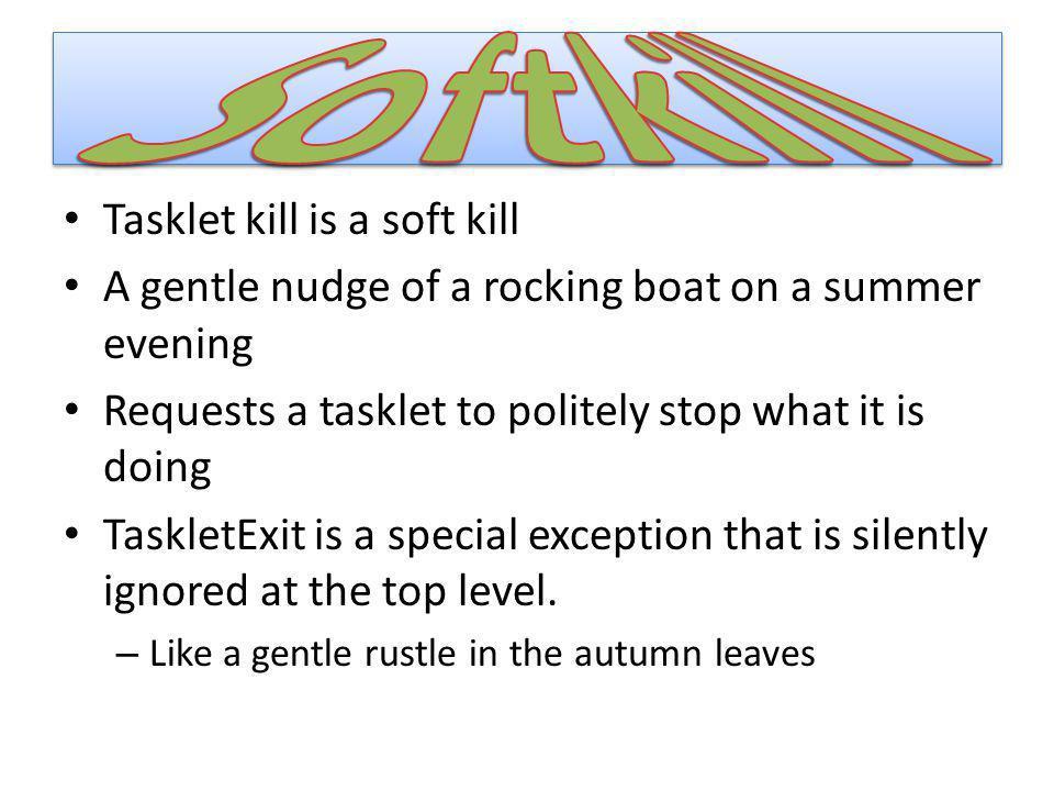 Softkill Tasklet kill is a soft kill