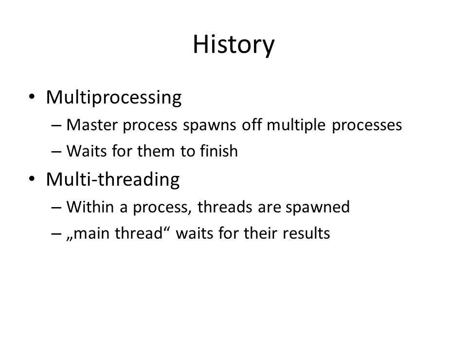 History Multiprocessing Multi-threading