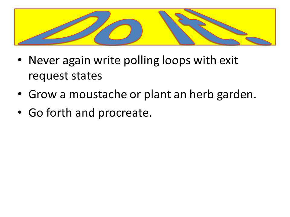 Do It! Never again write polling loops with exit request states