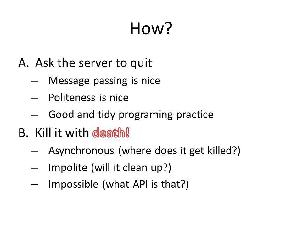 How Ask the server to quit Kill it with death!