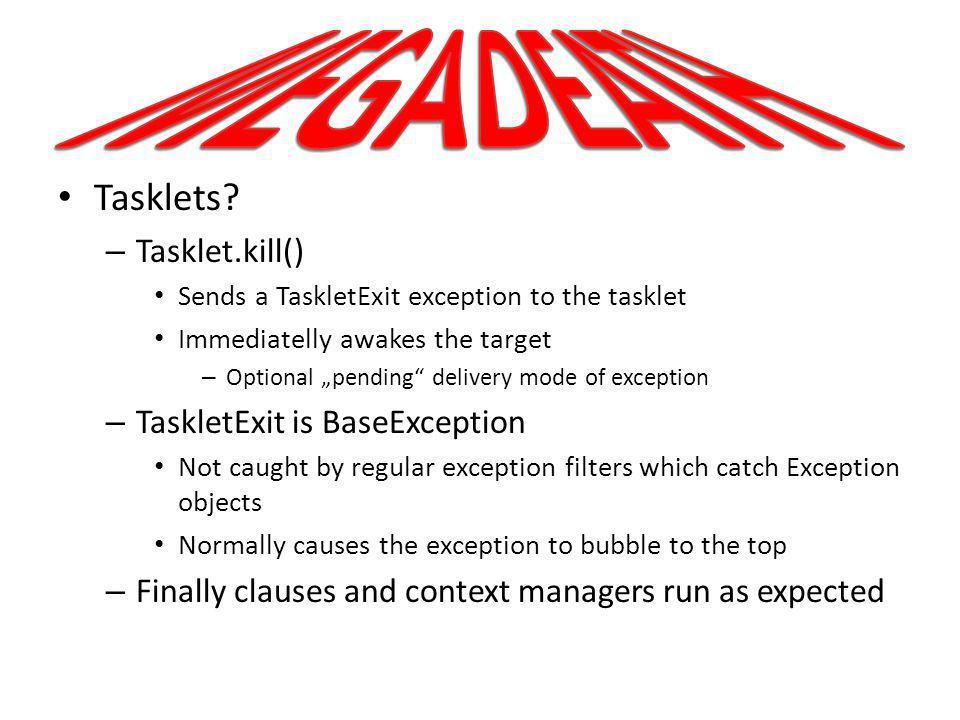 MEGADEATH Tasklets Tasklet.kill() TaskletExit is BaseException