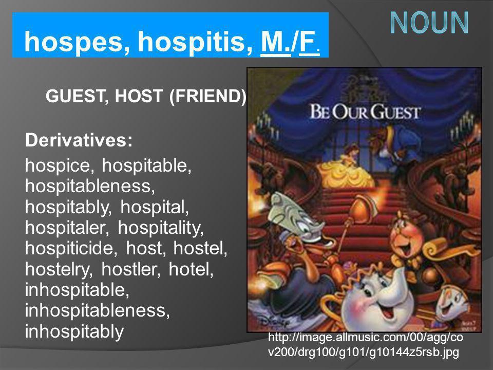 Noun hospes, hospitis, M./F. Derivatives: