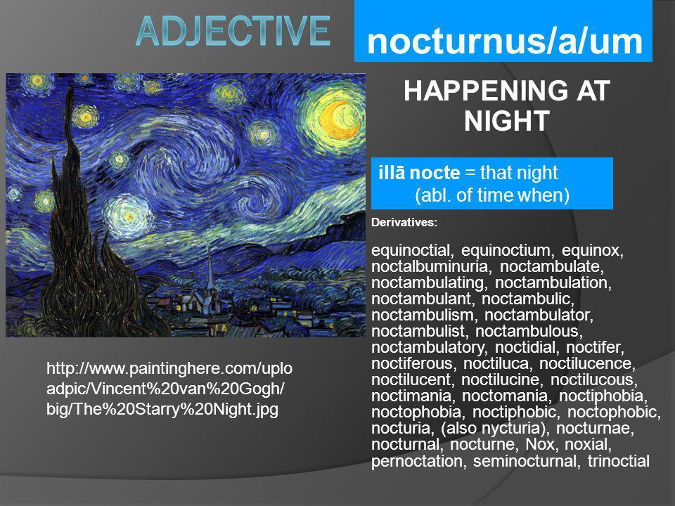 Adjective nocturnus/a/um HAPPENING AT NIGHT illā nocte = that night