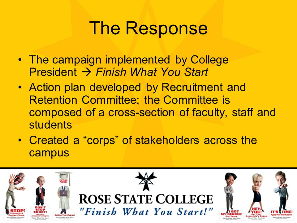 The Response The campaign implemented by College President  Finish What You Start.