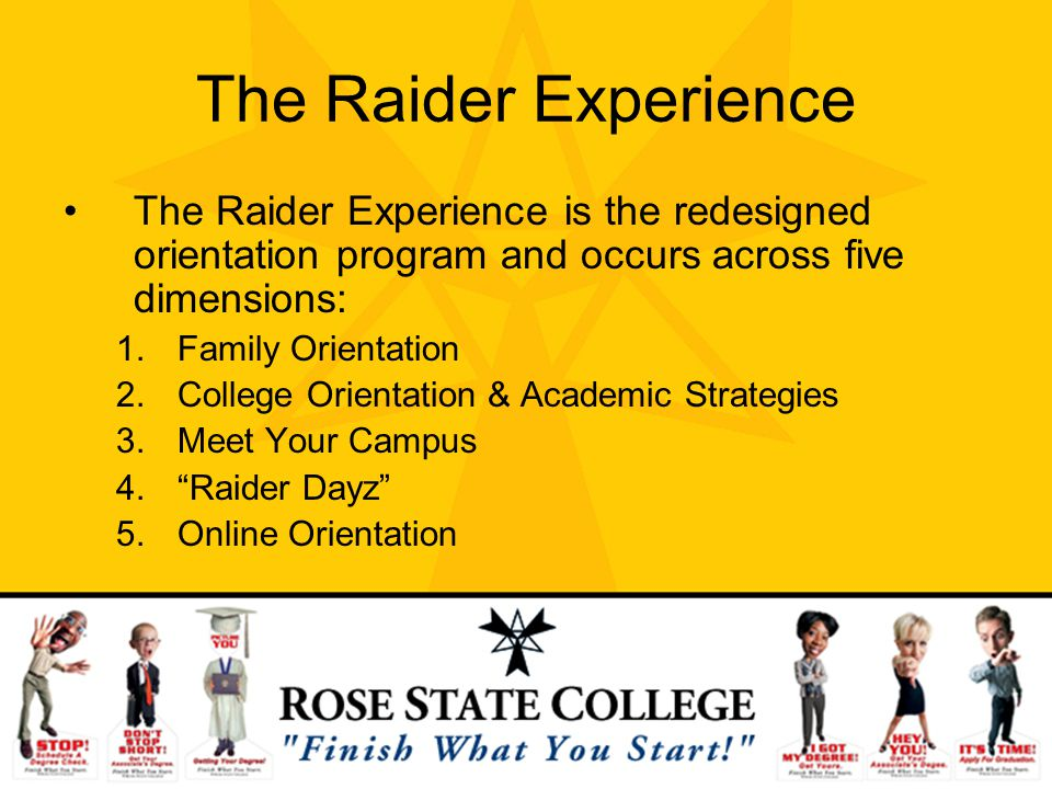 The Raider Experience The Raider Experience is the redesigned orientation program and occurs across five dimensions: