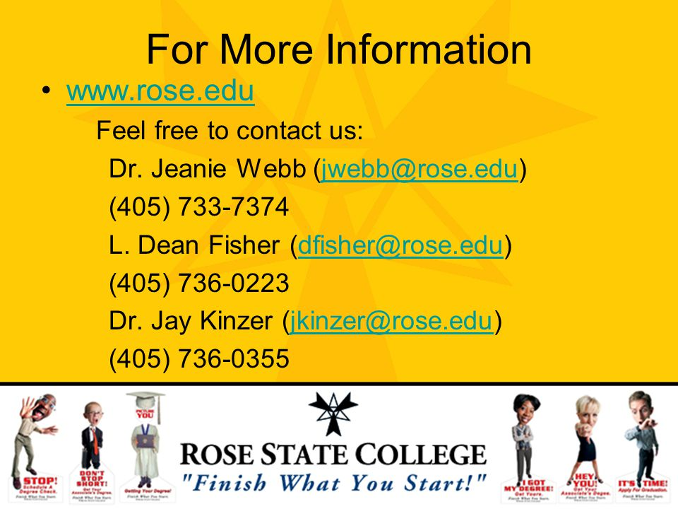 For More Information www.rose.edu Feel free to contact us: