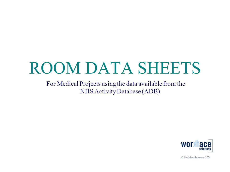 ROOM DATA SHEETS For Medical Projects using the data available from the NHS Activity Database (ADB)