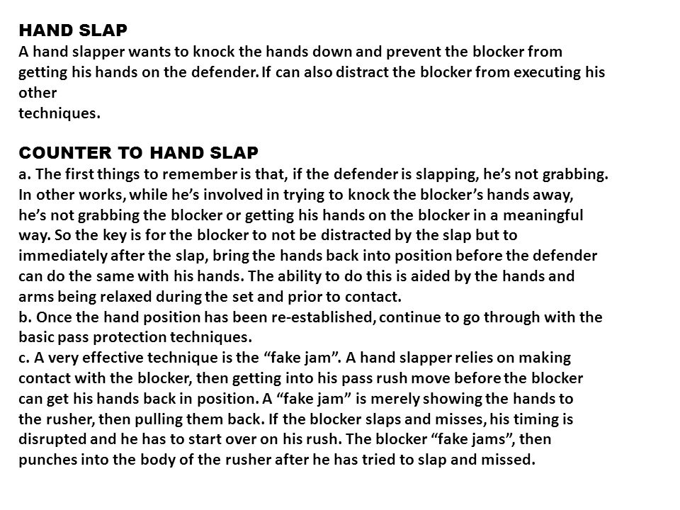 HAND SLAP A hand slapper wants to knock the hands down and prevent the blocker from.