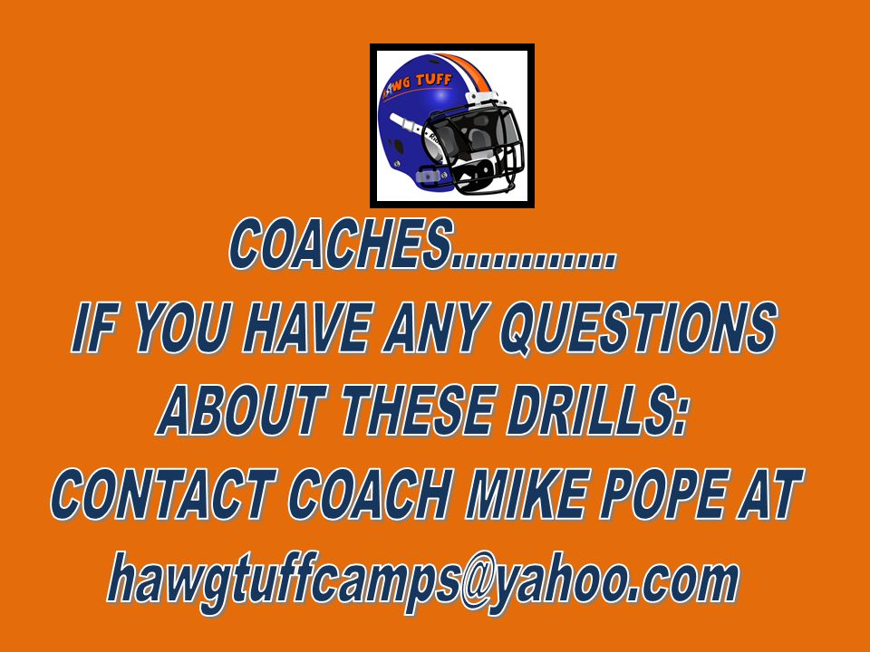 IF YOU HAVE ANY QUESTIONS ABOUT THESE DRILLS: