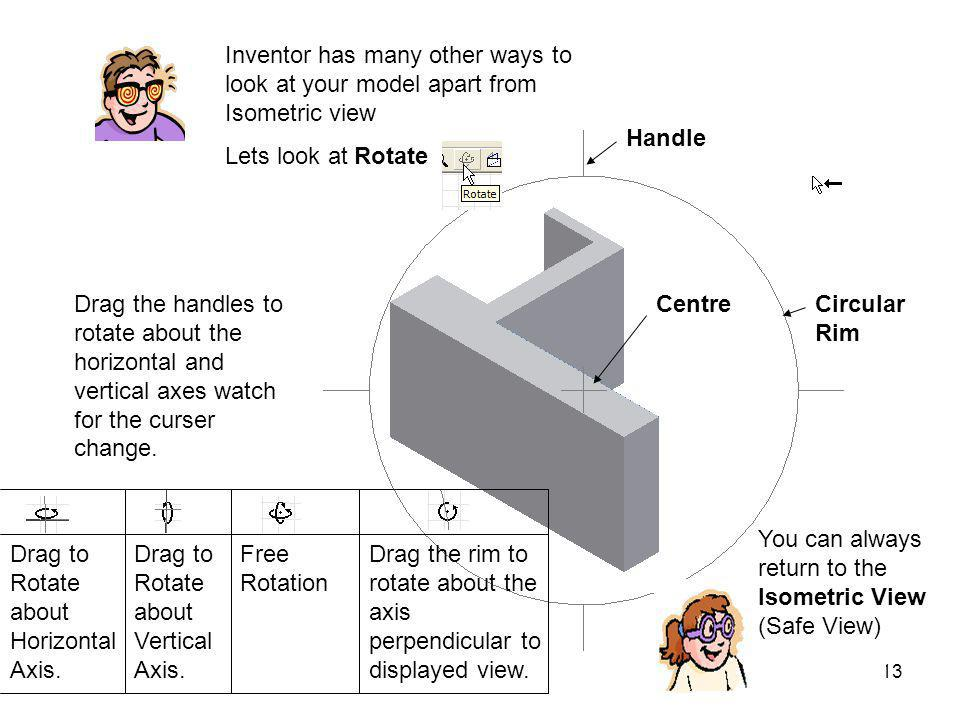 Inventor has many other ways to look at your model apart from Isometric view