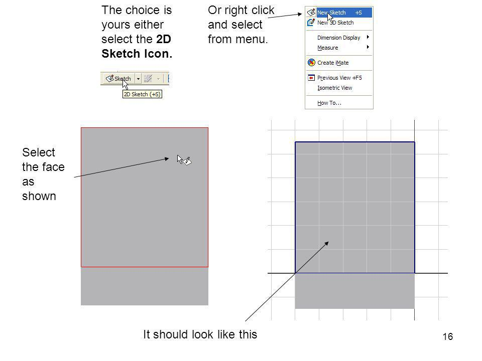 The choice is yours either select the 2D Sketch Icon.