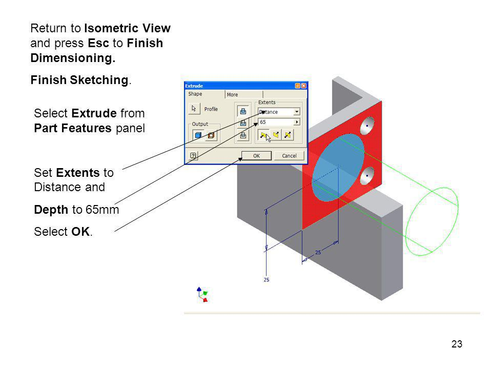 Return to Isometric View and press Esc to Finish Dimensioning.