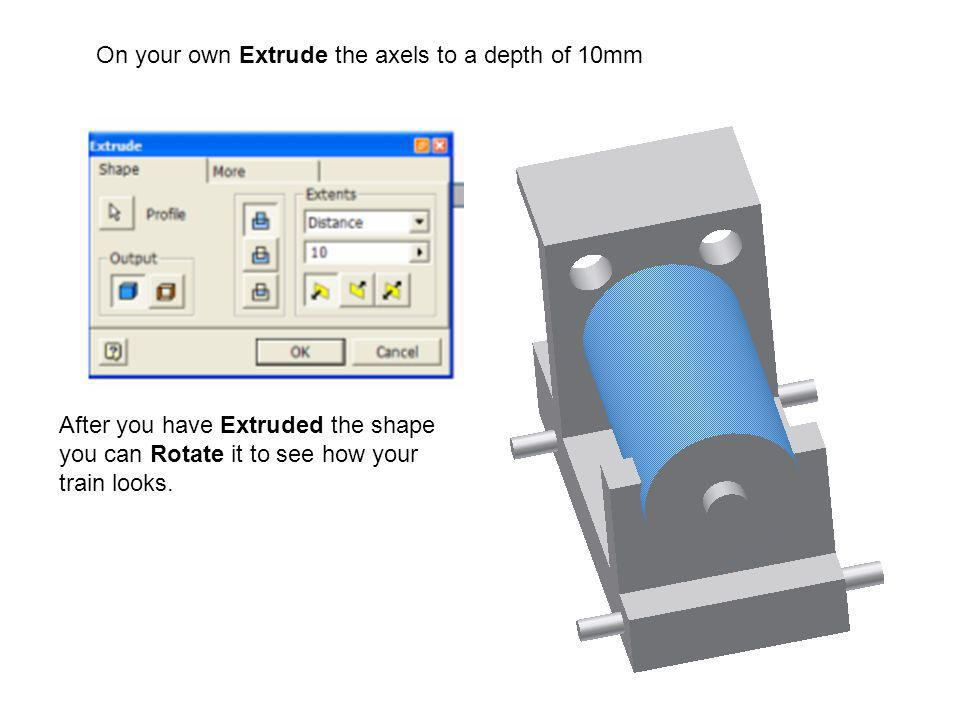 On your own Extrude the axels to a depth of 10mm