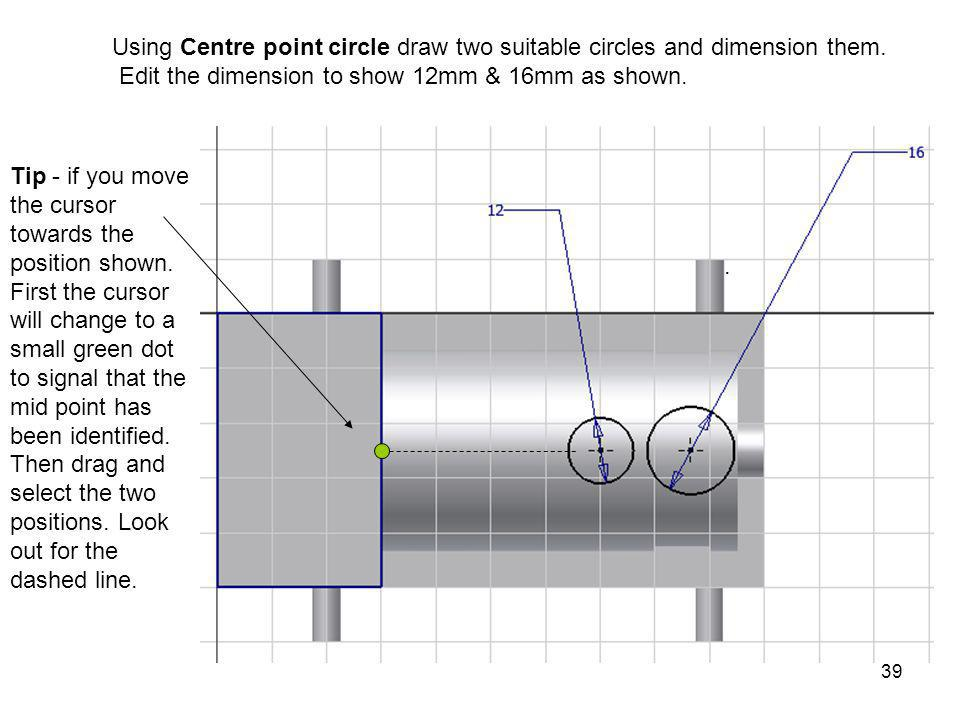 Using Centre point circle draw two suitable circles and dimension them.