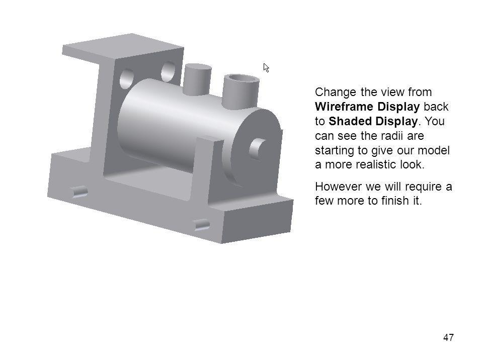 Change the view from Wireframe Display back to Shaded Display