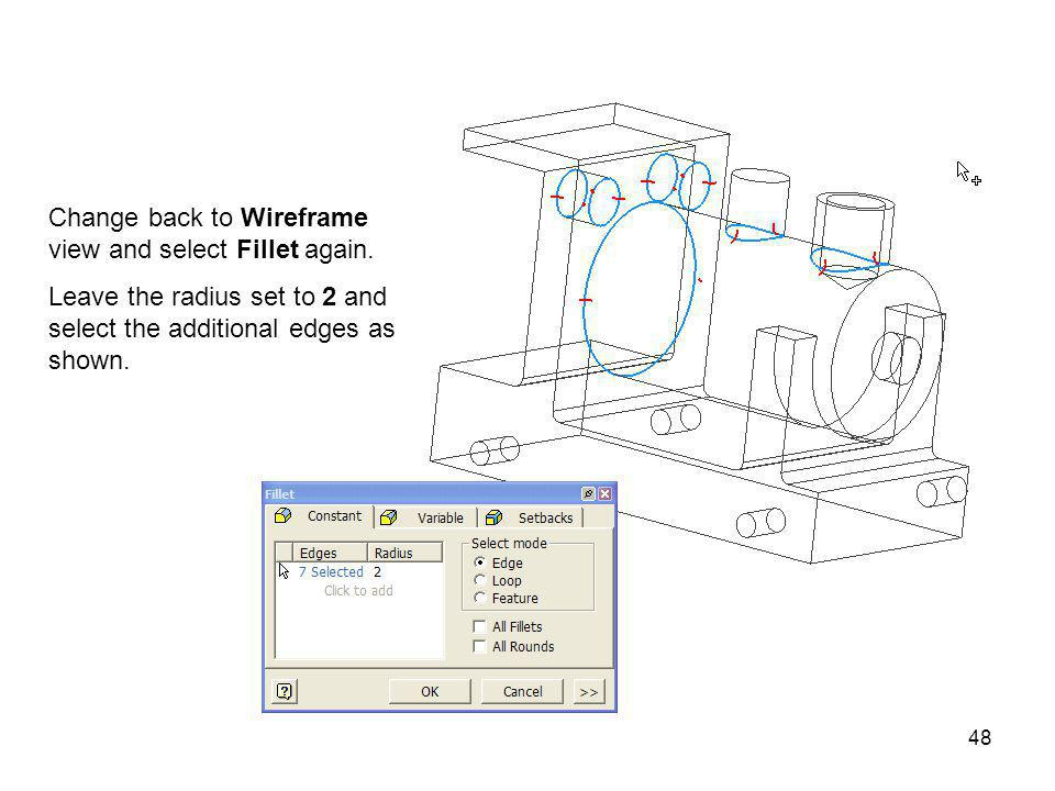 Change back to Wireframe view and select Fillet again.