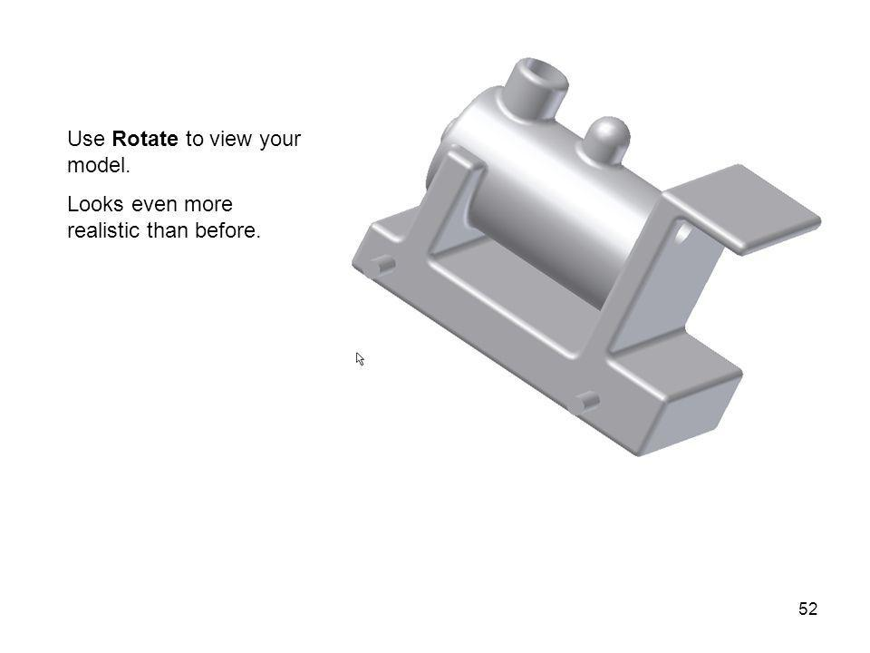 Use Rotate to view your model.