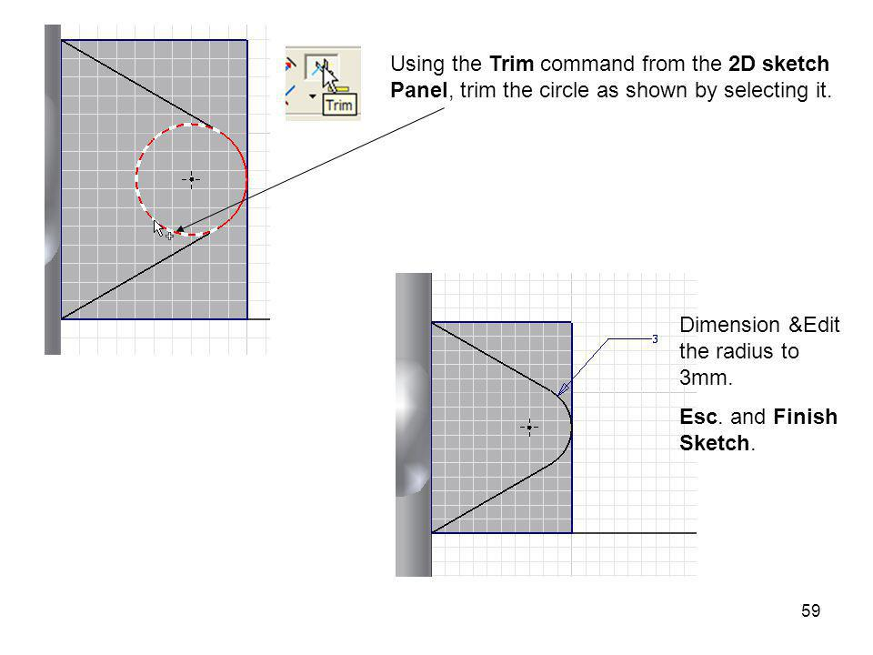 Using the Trim command from the 2D sketch Panel, trim the circle as shown by selecting it.
