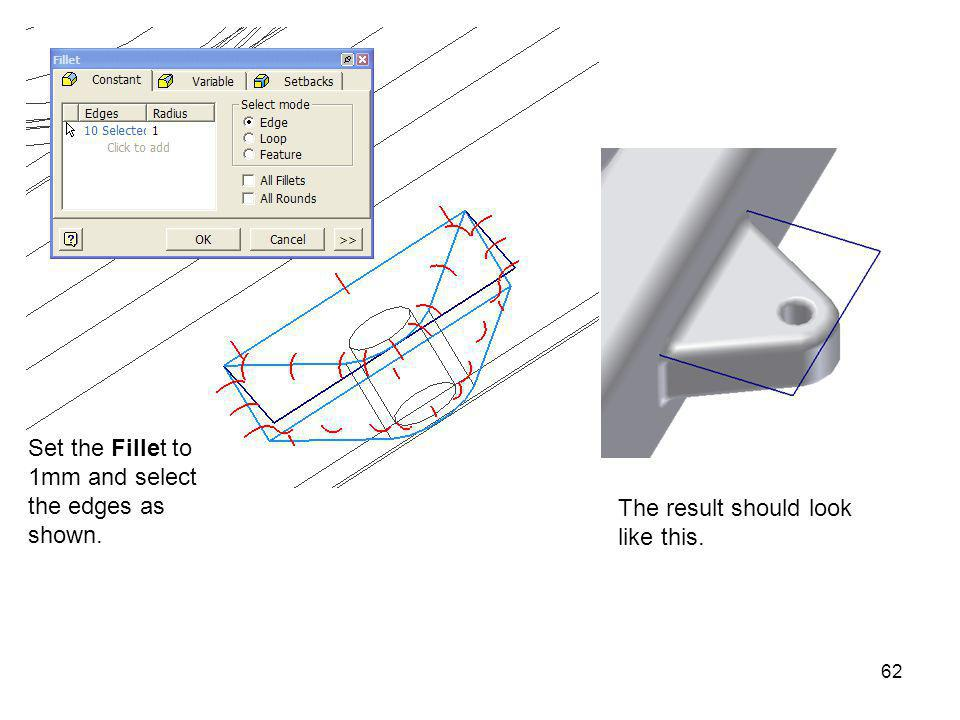 Set the Fillet to 1mm and select the edges as shown.