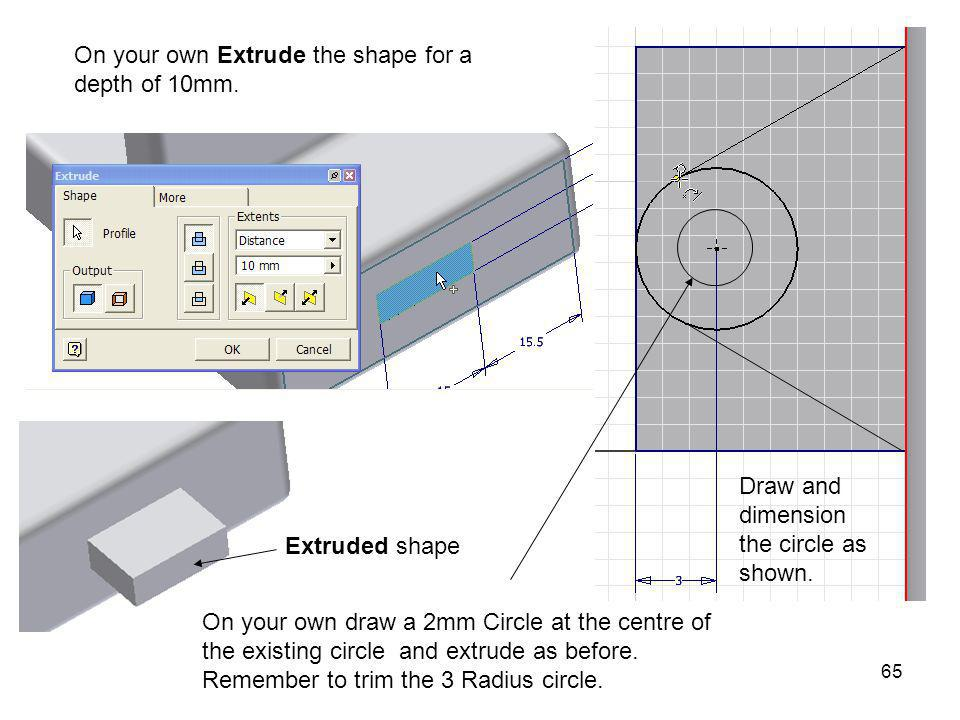 On your own Extrude the shape for a depth of 10mm.