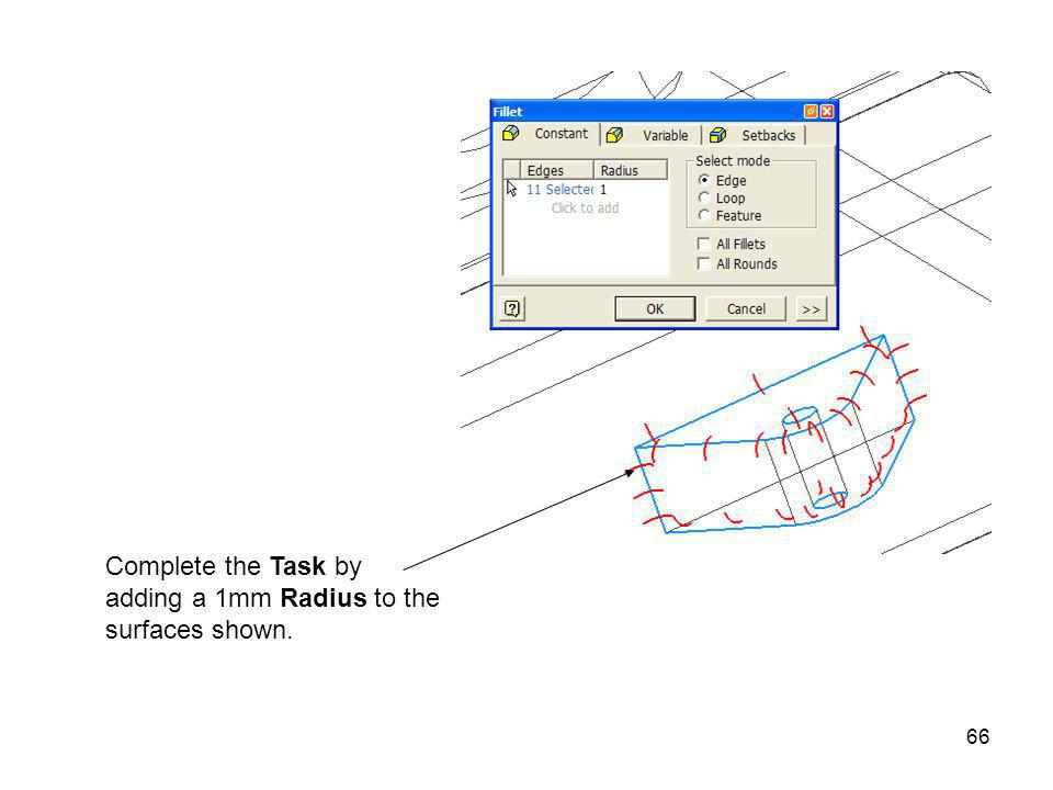 Complete the Task by adding a 1mm Radius to the surfaces shown.
