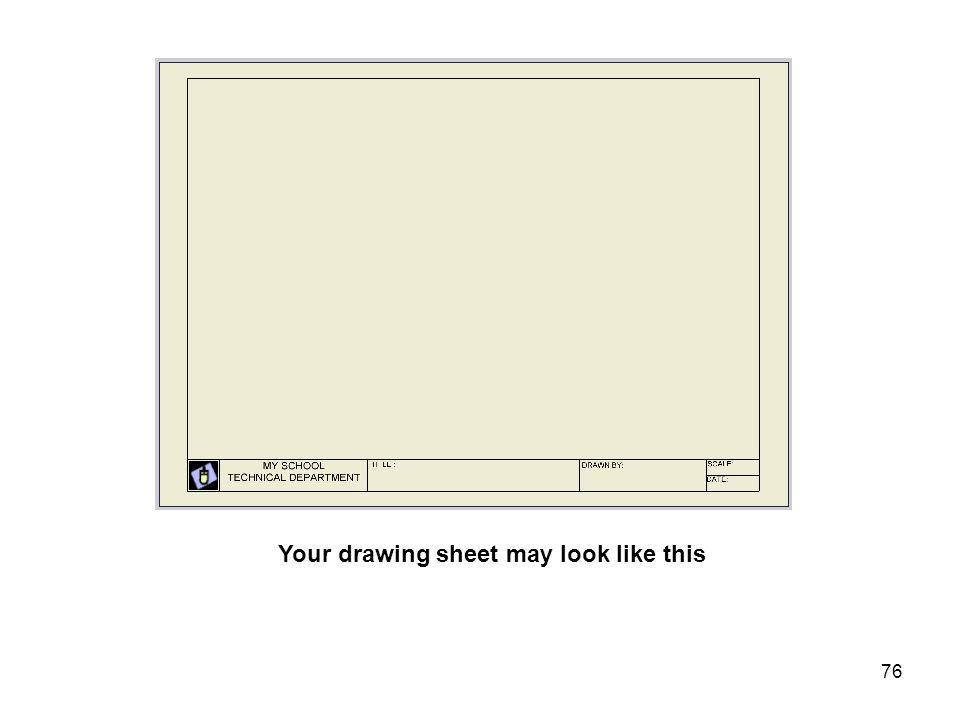 Your drawing sheet may look like this