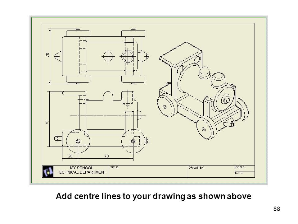 Add centre lines to your drawing as shown above