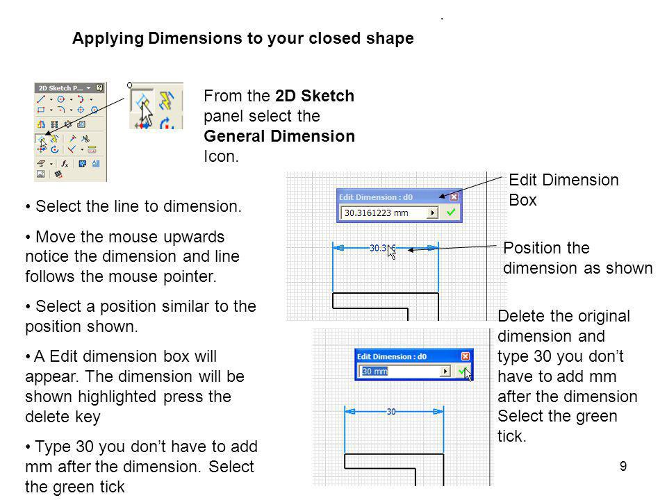 . Applying Dimensions to your closed shape. From the 2D Sketch panel select the General Dimension Icon.