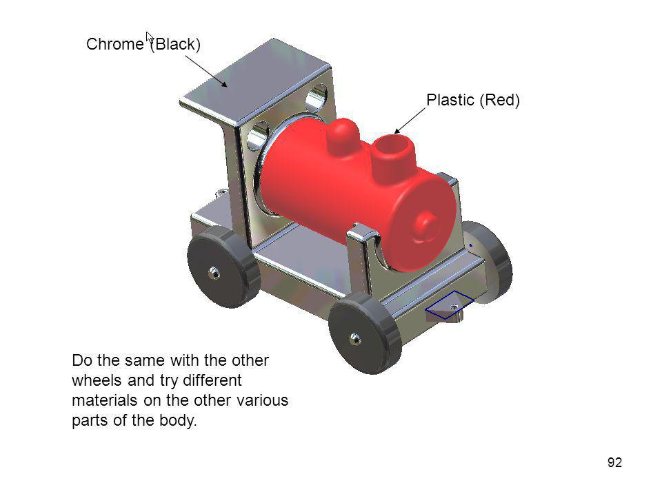 Chrome (Black) Plastic (Red) Do the same with the other wheels and try different materials on the other various parts of the body.
