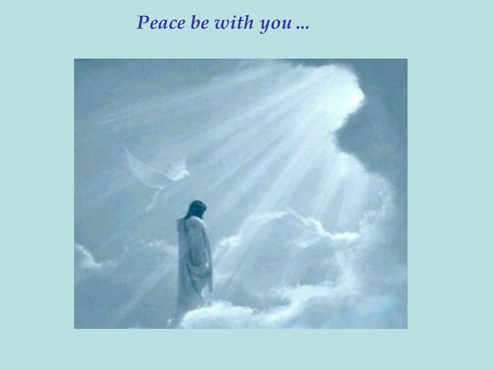 Peace be with you ...