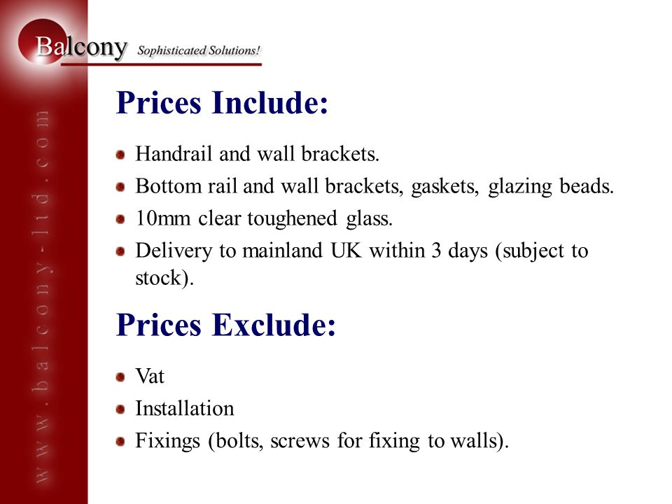 Prices Include: Prices Exclude: Handrail and wall brackets.