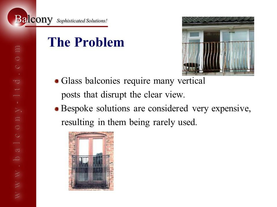 The Problem Glass balconies require many vertical