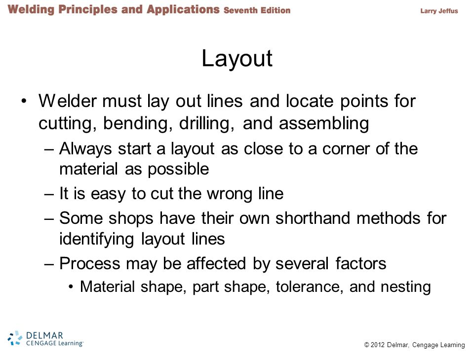 Layout Welder must lay out lines and locate points for cutting, bending, drilling, and assembling.