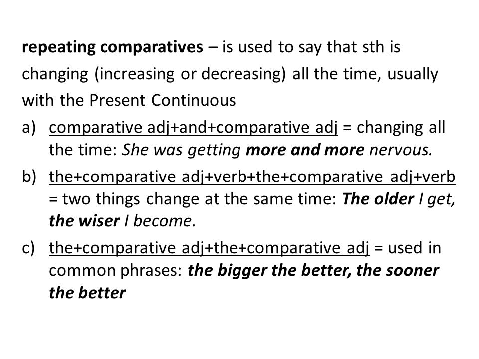 repeating comparatives – is used to say that sth is