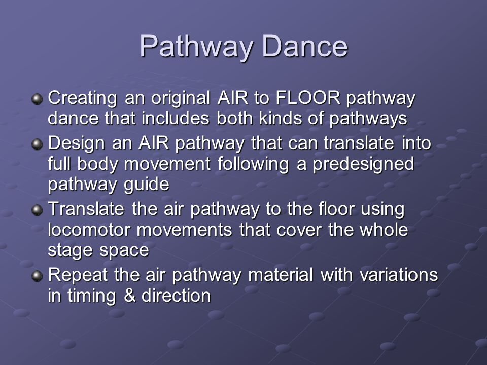 Pathway Dance Creating an original AIR to FLOOR pathway dance that includes both kinds of pathways.