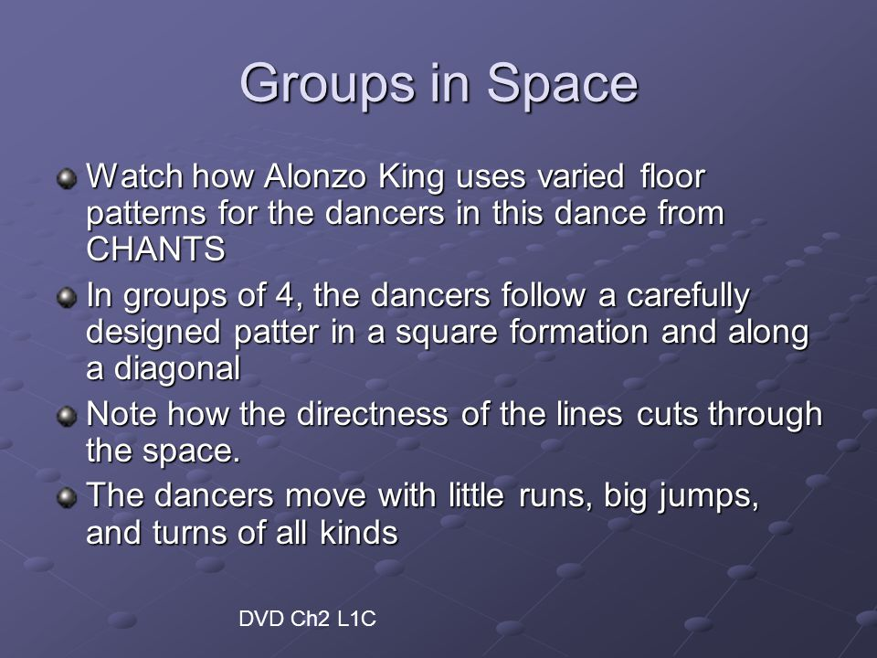 Groups in Space Watch how Alonzo King uses varied floor patterns for the dancers in this dance from CHANTS.