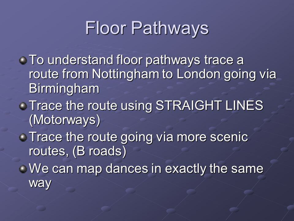 Floor Pathways To understand floor pathways trace a route from Nottingham to London going via Birmingham.