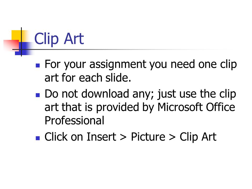 Clip Art For your assignment you need one clip art for each slide.