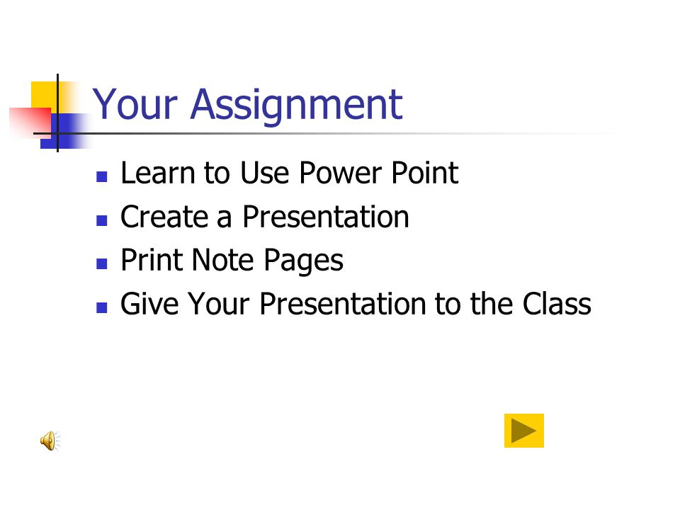 Your Assignment Learn to Use Power Point Create a Presentation