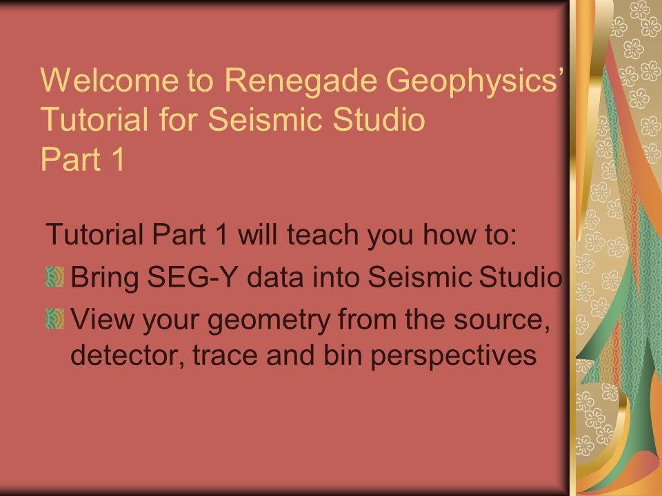 Welcome to Renegade Geophysics' Tutorial for Seismic Studio Part 1