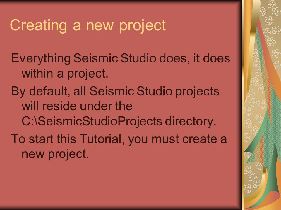 Creating a new project Everything Seismic Studio does, it does within a project.