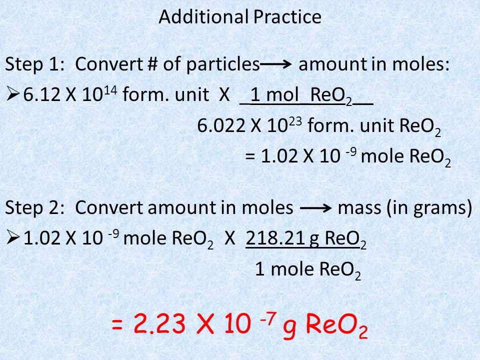 = 2.23 X 10 -7 g ReO2 Additional Practice
