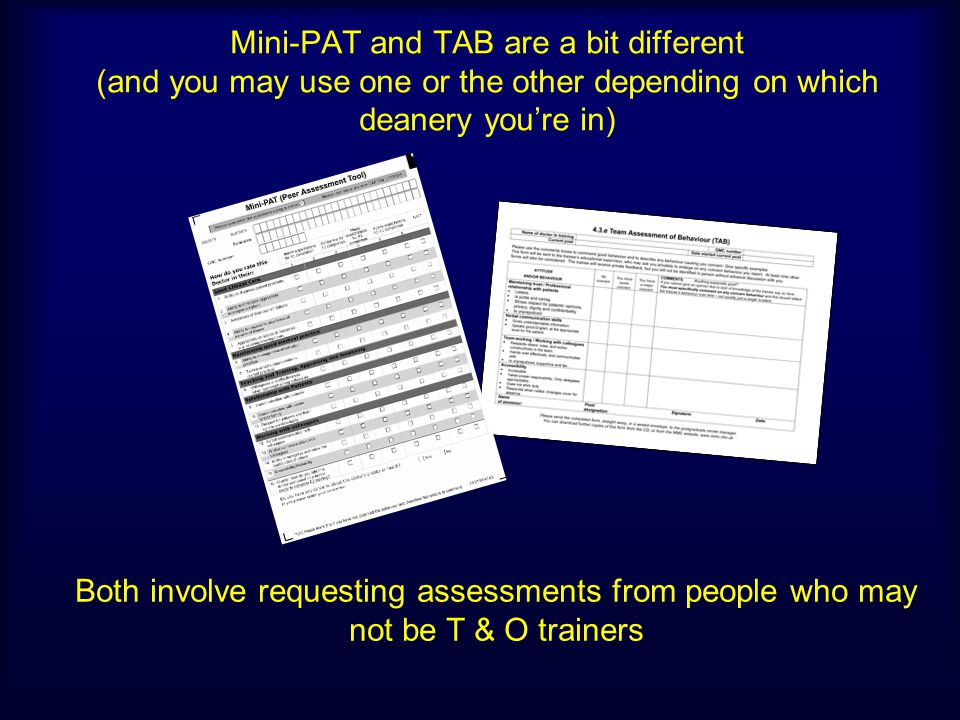 Mini-PAT and TAB are a bit different (and you may use one or the other depending on which deanery you're in)