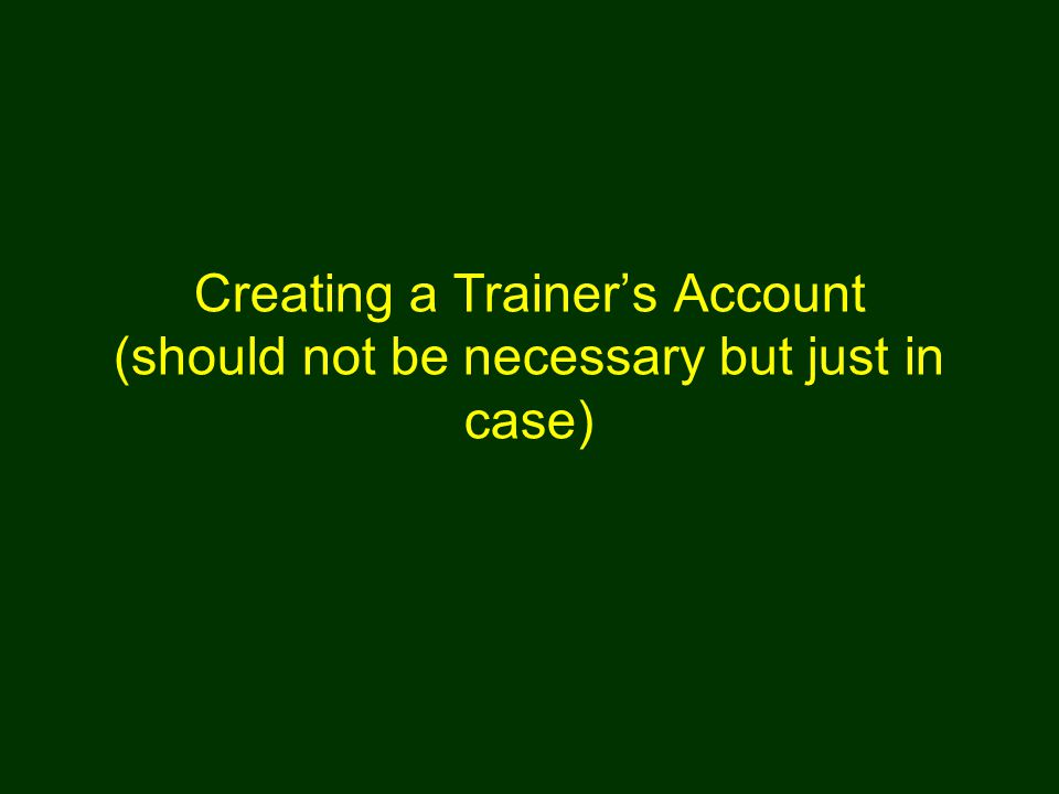 Creating a Trainer's Account (should not be necessary but just in case)