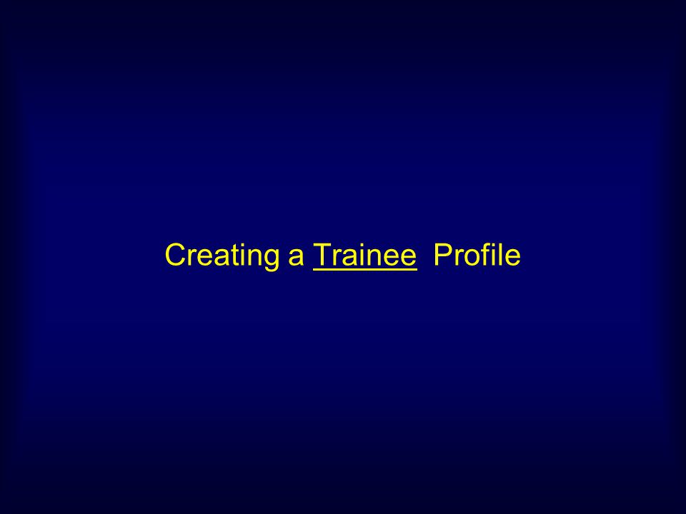 Creating a Trainee Profile