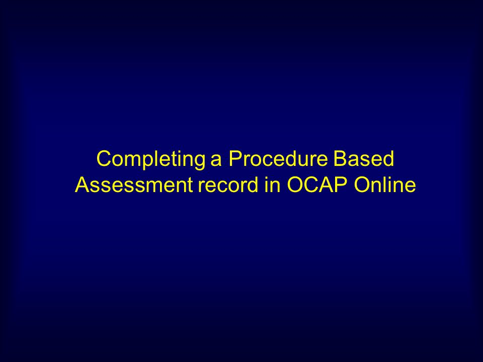 Completing a Procedure Based Assessment record in OCAP Online