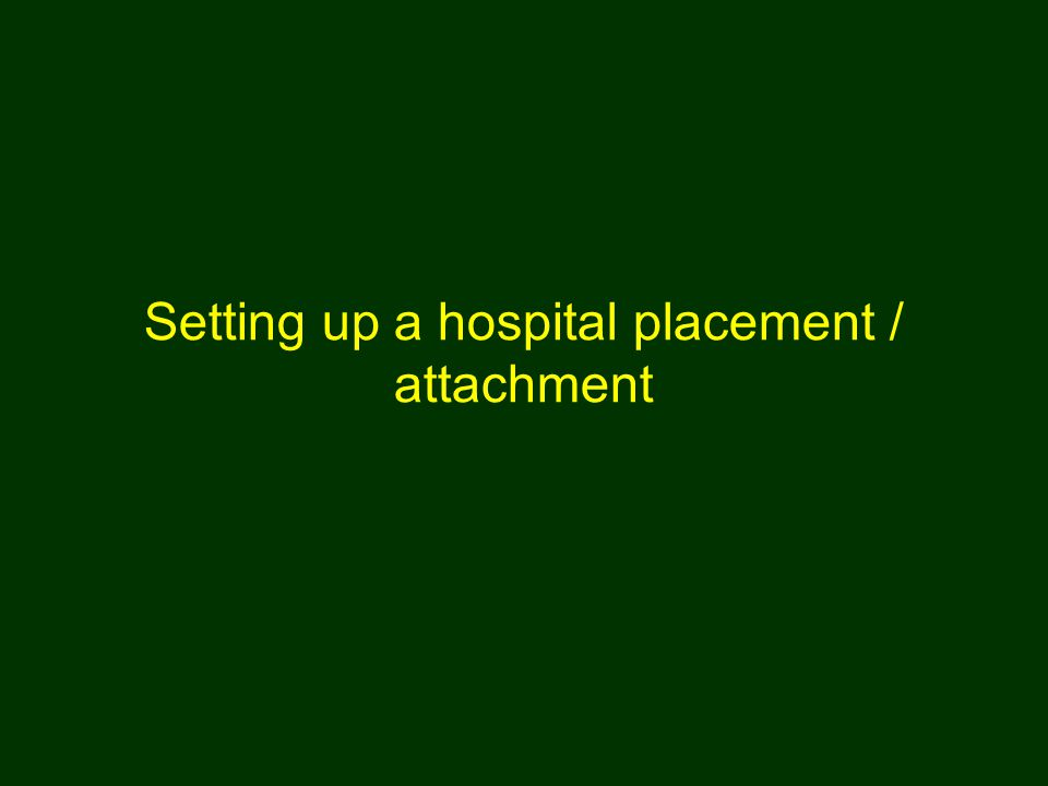 Setting up a hospital placement / attachment