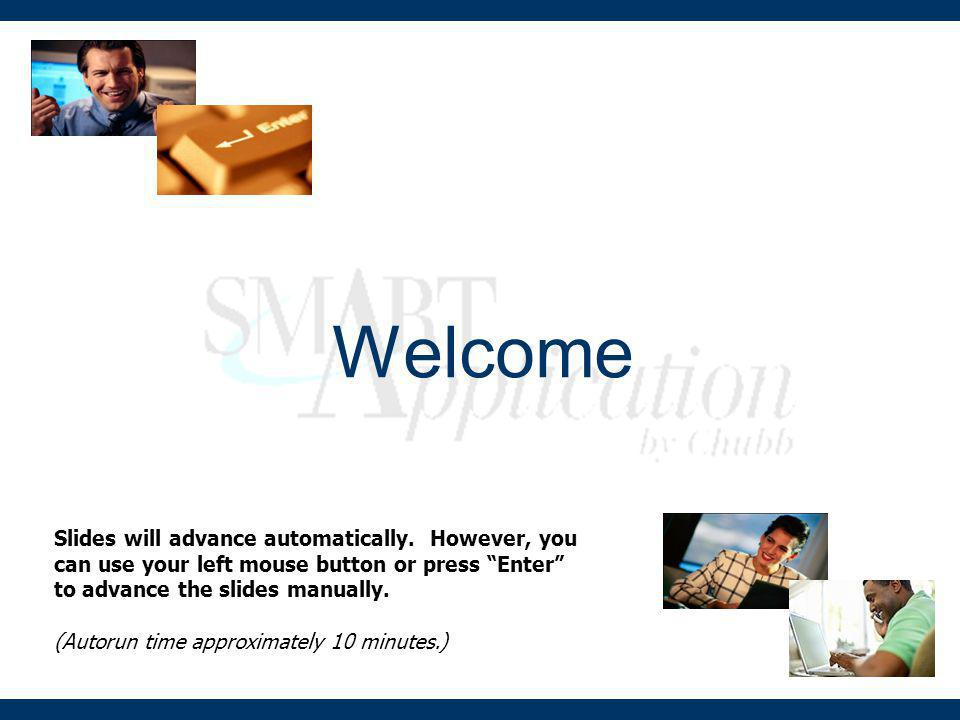 Welcome Slides will advance automatically. However, you can use your left mouse button or press Enter to advance the slides manually.