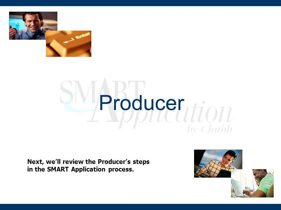 Producer Next, we'll review the Producer's steps in the SMART Application process.