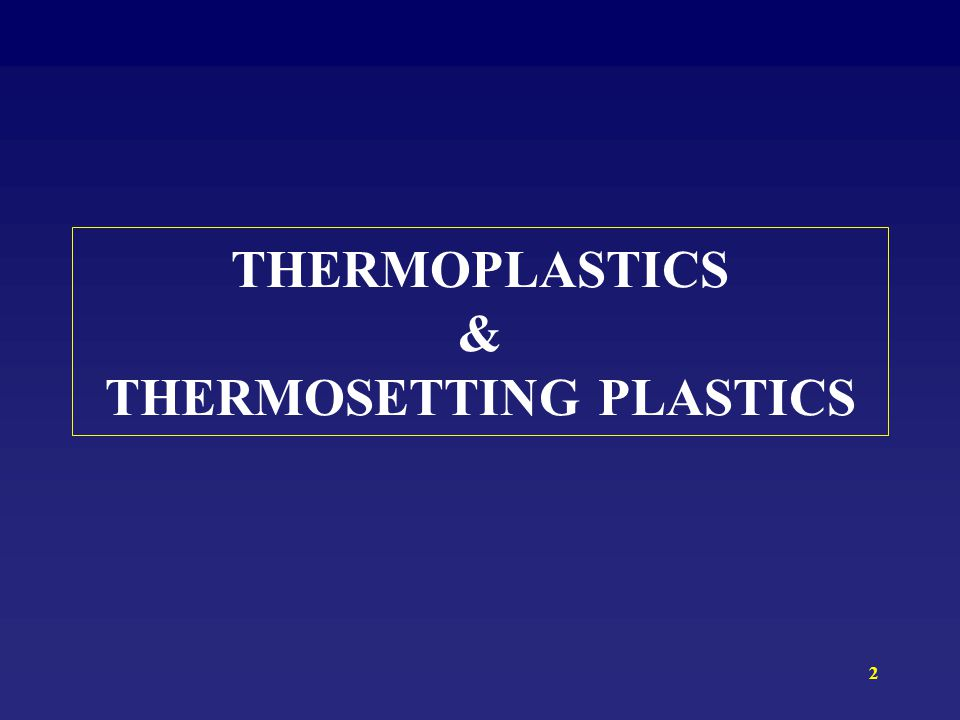THERMOPLASTICS & THERMOSETTING PLASTICS